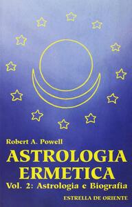 Astrologia ermetica. Vol. 2: Astrologia e biografia.