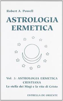 Lpgcsostenible.es Astrologia ermetica. Vol. 3: Astrologia ermetica cristiana. La stella dei magi e la vita di Cristo. Image