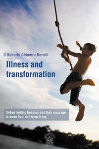 Illness and transformation. Understanding tumours and their message to move from suffering to joy