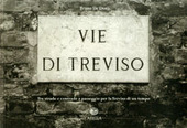 Vie di Treviso. Tra strade e contrade, a passeggio per la Treviso di un tempo