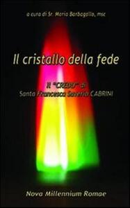 Il cristallo della fede. Il «Credo» di Santa Francesca Saverio Cabrini
