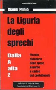 La Liguria degli sprechi. Piccolo dizionario delle spese assurde a carico del contribuente
