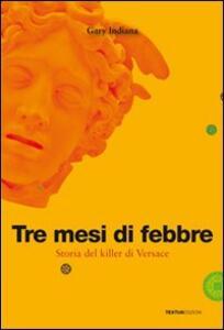 Tre mesi di febbre. Storia del killer di Versace