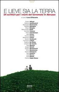 E lieve sia la terra. 24 scrittori per i morti del terremoto in Abruzzo