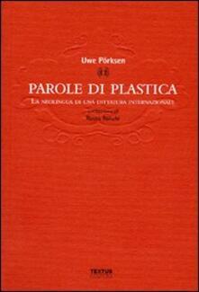 Parole di plastica. La neolingua di una dittatura internazionale - Uwe Porksen - copertina