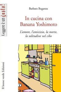 In cucina con Banana Yoshimoto. L'amore, l'amicizia, la morte, la solitudine nel cibo - Barbara Buganza - copertina