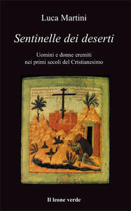 Sentinelle dei deserti. Uomini e donne eremiti nei primi secoli del cristianesimo - Luca Martini - copertina