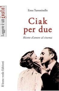 Ciak per due. Ricette d'amore al cinema - Enzo Tumminello - copertina