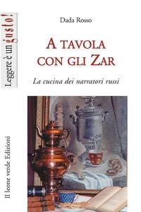 A tavola con gli zar. La cucina dei narratori russi - Dada Rosso - copertina