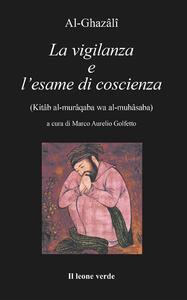 La vigilanza e l'esame di coscienza - Ghazâlî Al - copertina