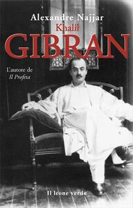 Kahlil Gibran, l'autore de «Il profeta» - Alexandre Najjar - copertina