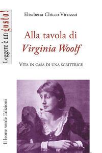 Alla tavola di Virginia Woolf. Vita in casa di una scrittrice - Elisabetta Chicco Vitzizzai - copertina