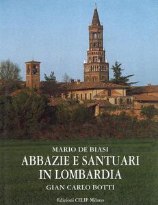 Abbazie e santuari in Lombardia. Ediz. italiana e inglese - Mario De Biasi,G. Carlo Botti - copertina