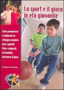 Lo sport e il gioco in età giovanile. Come promuovere e migliorare lo sviluppo armonico delle capacità fisico-corporali nei bambini attraverso il gioco - Fabrizio Simone - copertina