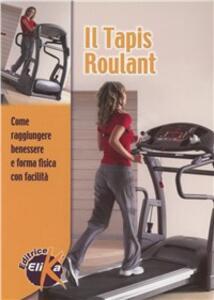 Il tapis roulant. Come raggiungere benessere e forma fisica con facilità - copertina