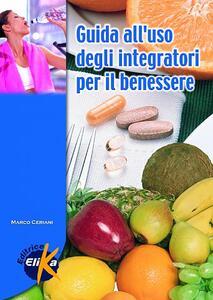 Guida all'uso degli integratori per il benessere - Marco Ceriani - copertina