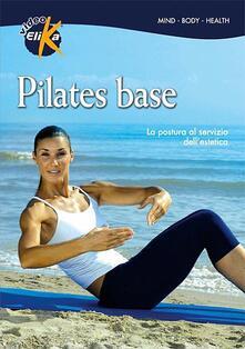 Squillogame.it Pilates base. La postura al servizio dell'estetica. Con DVD Image