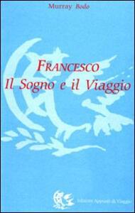 Francesco. Il sogno e il viaggio