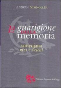 La guarigione della memoria. Samyojana, vizi e veleni - Andrea Schnöller - copertina