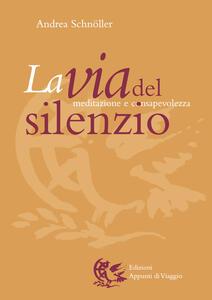 La via del silenzio. Meditazione e consapevolezza - Andrea Schnöller - copertina