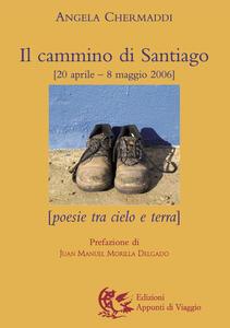 Il cammino di Santiago. Poesie tra cielo e terra - Angela Chermaddi - copertina
