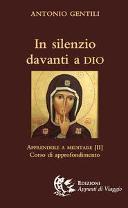In silenzio davanti a Dio. Apprendere a meditare. Vol. 2: Corso di approfondimento. - Antonio Gentili - copertina