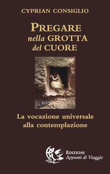 Pregare nella grotta del cuore. La vocazione universale alla contemplazione.pdf