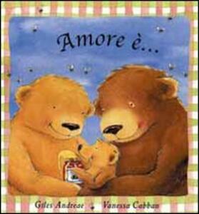 Amore è... - Giles Andreae,Vanessa Cabban - copertina