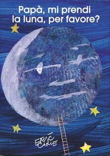 Camfeed.it Papà, mi prendi la luna, per favore? Ediz. illustrata Image