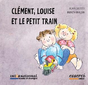 Clément, Louise et le petit train - Vilma Costetti,Monica Rinaldini - copertina