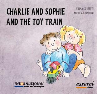 Charlie and Sophie and the toy train - Vilma Costetti,Monica Rinaldini - copertina