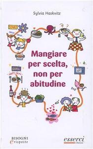 Mangiare per scelta, non per abitudine - Sylvia Haskvitz - copertina