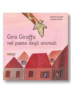 Gira Giraffa nel paese degli animali. Ediz. illustrata - Alberto Benevelli,Loretta Serofilli - copertina