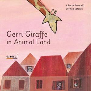 Gerri giraffe in animal land - Alberto Benevelli,Loretta Serofilli - copertina