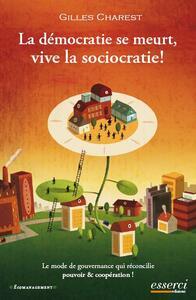 La dèmocrate se meurt, vive la sociocratie! - Gilles Charest - copertina