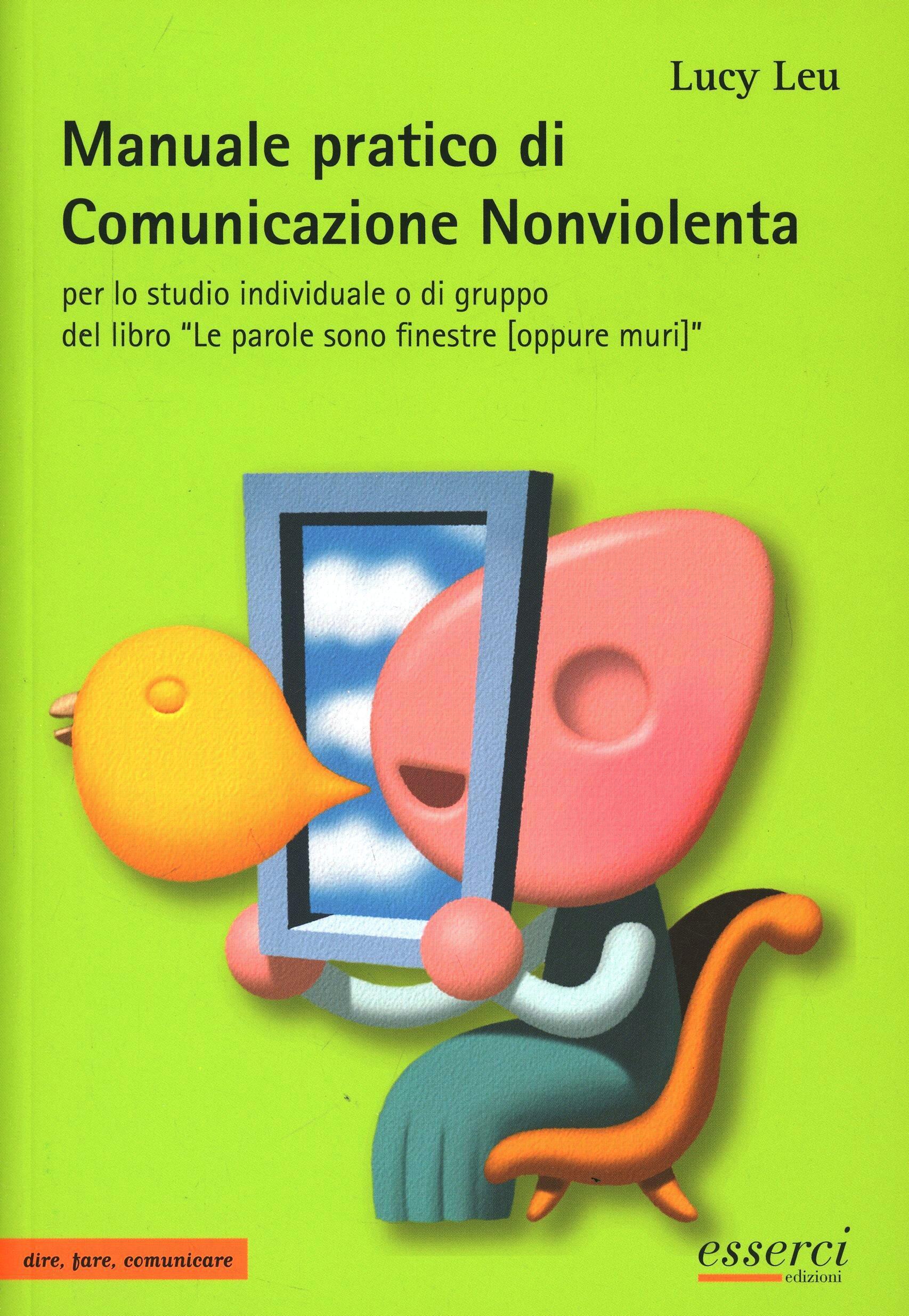 Manuale pratico di comunicazione nonviolenta per lo studio individuale o di gruppo del libro le - Le parole sono finestre oppure muri ...
