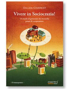 Vivere in sociocrazia! Un modo di governare che riconcilia potere & cooperazione - Gilles Charest - copertina