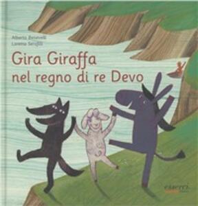 Gira Giraffa nel regno di re Devo - Loretta Serofilli,Alberto Benevelli - copertina