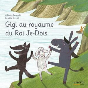 Gigi au royame du Roi Je-Dois. Ed. francese - Alberto Benevelli,Loretta Serofilli - copertina