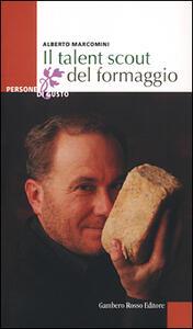 Il talent scout del formaggio - Alberto Marcomini - copertina