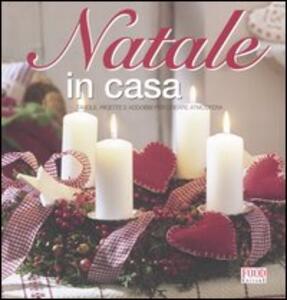 Il Natale in casa. Tavole, ricette e addobbi per creare atmosfera