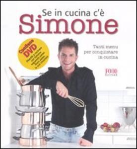 Se in cucina c'è Simone... Tanti menu per conquistare in cucina. Con DVD - Simone Rugiati - copertina