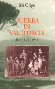 Guerra in val d'Orcia. Diario 1943-1944 - Iris Origo - copertina