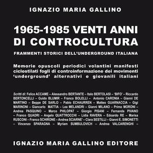 1965-1985 venti anni di controcultura. Frammenti storici dell'underground italiana - Ignazio Maria Gallino - copertina