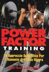 Power factor training. Un approccio scientifico per l'aumento di massa magra - Pete Sisco,John Little - copertina