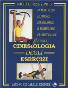 Cinesiologia degli esercizi. Un modo sicuro ed efficace per migliorare il bodybuilding e la performance atletica