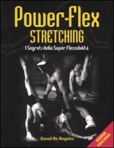 Power-flex streching. I segreti della super-flessibilità. Ediz. illustrata - David De Angelis - copertina