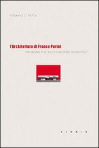 L' architettura di Franco Purini. Tra segno poetico e discorso scientifico - Rosario Di Petta - copertina