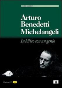 Arturo Benedetti Michelangeli. In bilico con un genio. Con CD Audio - Cord Garben - copertina