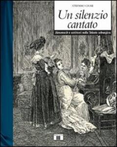Un silenzio cantato. Hausmusik e scrittori nella Trieste asburgica - Stefano Crise - copertina